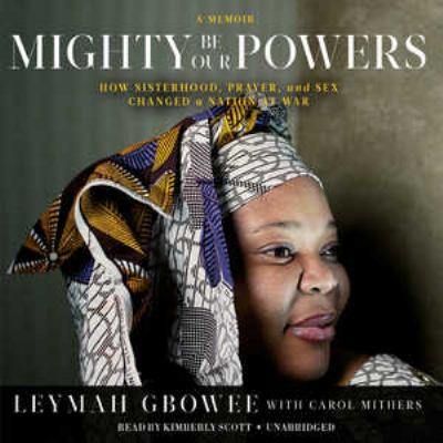 Mighty Be Our Powers: How Sisterhood, Prayer, and Sex Changed a Nation at War 9781455110414