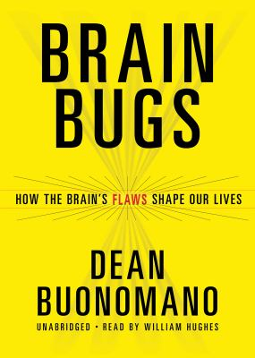 Brain Bugs: How the Brain's Flaws Shape Our Lives 9781455111282