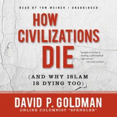 How Civilizations Die: And Why Islam Is Dying Too 9781455111718