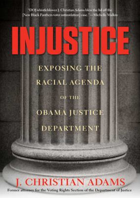 Injustice: Exposing the Racial Agenda of the Obama Justice Department 9781455112043