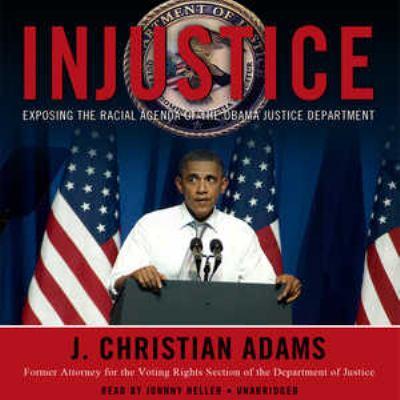Injustice: Exposing the Racial Agenda of the Obama Justice Department 9781455112067