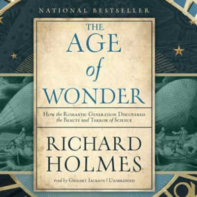 The Age of Wonder: How the Romantic Generation Discovered the Beauty and Terror of Science 9781455114337