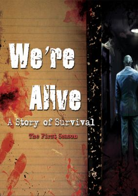We're Alive: A Story of Survival, the First Season 9781455114573