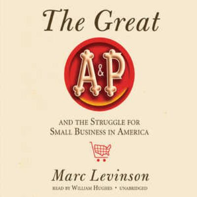 The Great A&p and the Struggle for Small Business in America 9781455114665