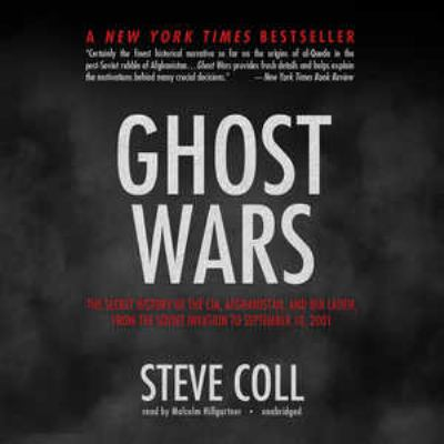 Ghost Wars: The Secret History of the CIA, Afghanistan, and Bin Laden, from the Soviet Invasion to September 10, 2001 9781455115150