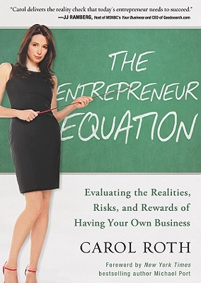 The Entrepreneur Equation: Evaluating the Realities, Risks, and Rewards of Having Your Own Business 9781455116102