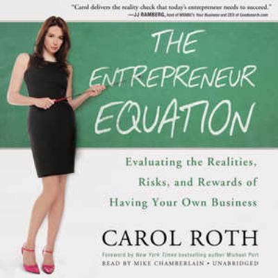 The Entrepreneur Equation: Evaluating the Realities, Risks, and Rewards of Having Your Own Business 9781455116133
