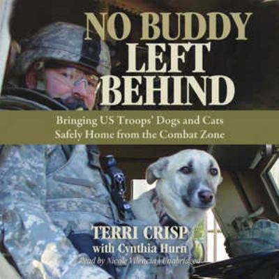 No Buddy Left Behind: Bringing Us Troops' Dogs and Cats Safely Home from the Combat Zone 9781455121632
