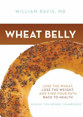 Wheat Belly: Lose the Wheat, Lose the Weight, and Find Your Path Back to Health 9781455121915
