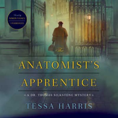 The Anatomist's Apprentice: A Dr. Thomas Silkstone Mystery 9781455122769