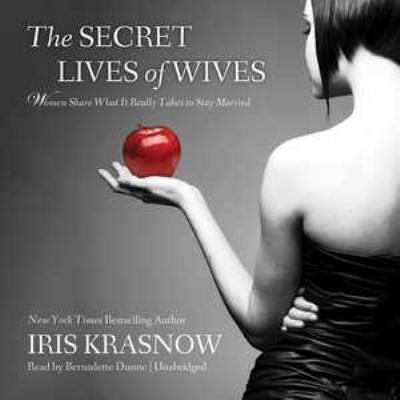 The Secret Lives of Wives: Women Share What It Really Takes to Stay Married 9781455122981