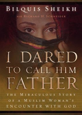 I Dared to Call Him Father: The Miraculous Story of a Muslim Woman's Encounter with God 9781455123520