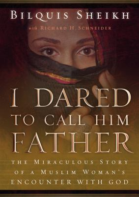 I Dared to Call Him Father: The Miraculous Story of a Muslim Woman's Encounter with God 9781455123544