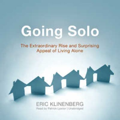 Going Solo: The Extraordinary Rise and Surprising Appeal of Living Alone 9781455124688