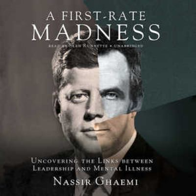 A First-Rate Madness: Uncovering the Links Between Leadership and Mental Illness 9781455125241