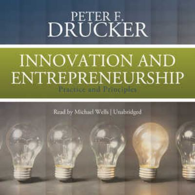 Innovation and Entrepreneurship: Practice and Principles 9781455127580