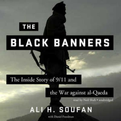 The Black Banners: The Inside Story of 9/11 and the War Against Al-Qaeda 9781455133727