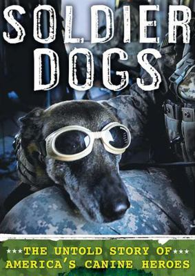 Soldier Dogs: The Untold Story of America's Canine Heroes 9781455153336