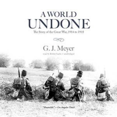 A World Undone: The Story of the Great War, 1914 to 1918 9781455153619