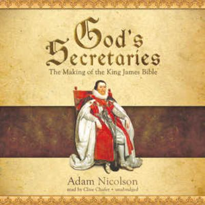 God's Secretaries: The Making of the King James Bible 9781455155842