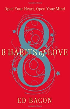 8 Habits of Love: Open Your Heart, Open Your Mind 9781455500031