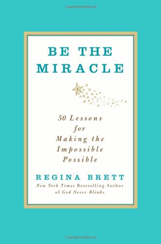 Be the Miracle: 50 Lessons for Making the Impossible Possible 9781455500338