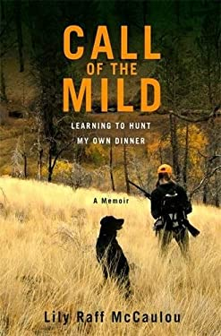 Call of the Mild: Learning to Hunt My Own Dinner 9781455500741