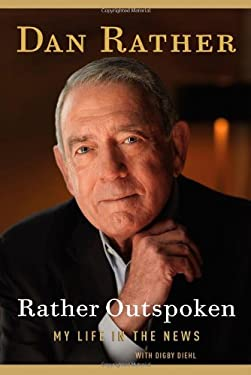 Rather Outspoken: My Life in the News 9781455502417