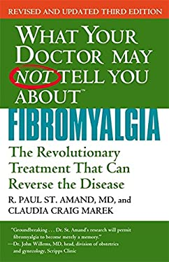 What Your Doctor May Not Tell You about Fibromyalgia: The Revolutionary Treatment That Can Reverse the Disease 9781455502714