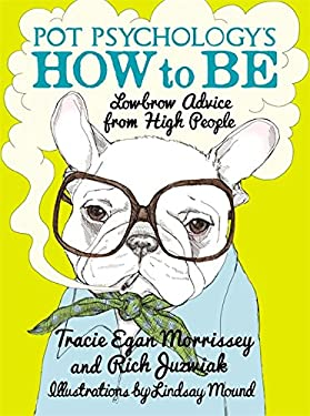 Pot Psychology's How to Be: Lowbrow Advice from High People 9781455502813