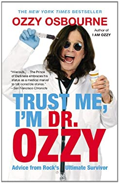 Trust Me, I'm Dr. Ozzy: Advice from Rock's Ultimate Survivor 9781455503353