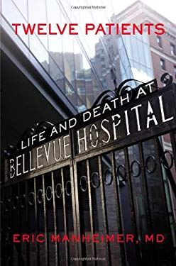 Twelve Patients: Life and Death at Bellevue Hospital 9781455503889