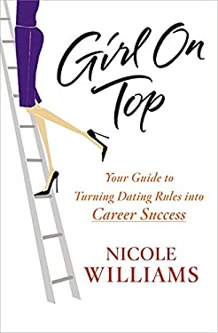 Girl on Top: Your Guide to Turning Dating Rules Into Career Success 9781455507160