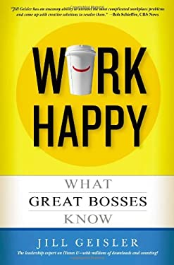 Work Happy: What Great Bosses Know 9781455507436