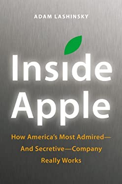 Inside Apple: How America's Most Admired--And Secretive--Company Really Works 9781455512157