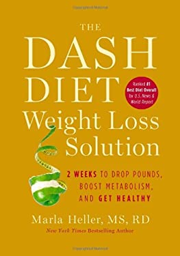 The Dash Diet Weight Loss Solution: 2 Weeks to Drop Pounds, Boost Metabolism, and Get Healthy 9781455512799