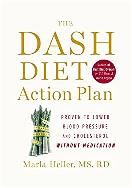 The Dash Diet Action Plan: Proven to Lower Blood Pressure and Cholesterol Without Medication 9781455512805