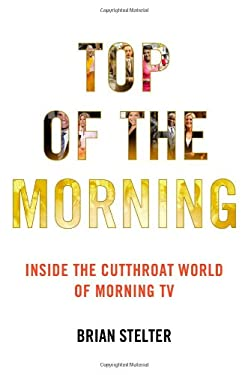 Top of the Morning: Inside the Cutthroat World of Morning TV 9781455512874