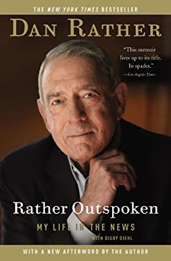 Rather Outspoken: My Life in the News 9781455513468