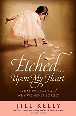 Etched...Upon My Heart: What We Learn and Why We Never Forget 9781455514274