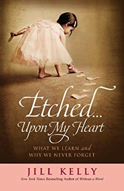Etched...Upon My Heart: What We Learn and Why We Never Forget 9781455522453