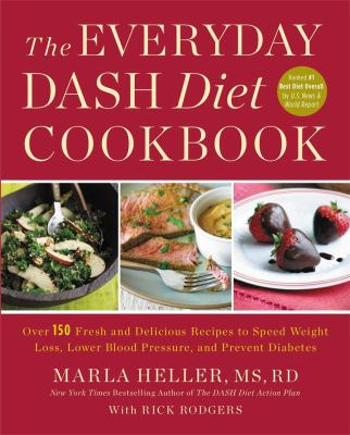 The Everyday DASH Diet Cookbook: Over 150 Fresh and Delicious Recipes to Speed Weight Loss, Lower Blood Pressure, and Prevent Diabetes (A DASH Diet Bo