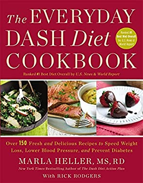 The Everyday DASH Diet Cookbook: Over 150 Fresh and Delicious Recipes to Speed Weight Loss, Lower Blood Pressure, and Prevent Diabetes 9781455528066