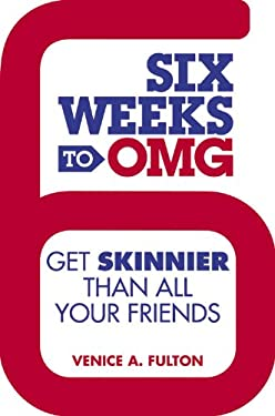 Six Weeks to OMG: Get Skinnier Than All Your Friends 9781455528264