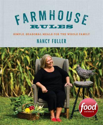 Farmhouse Rules : Simple, Seasonal Meals for the Whole Family
