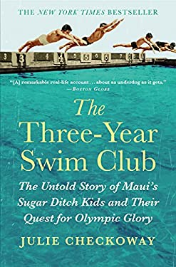 Three-Year Swim Club : The Untold Story of Maui's Sugar Ditch Kids and Their Quest for Olympic Glory