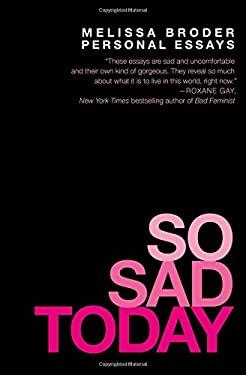 So Sad Today: Personal Essays