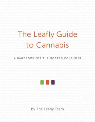 The Leafly Guide to Cannabis: A Handbook for the Modern Consumer