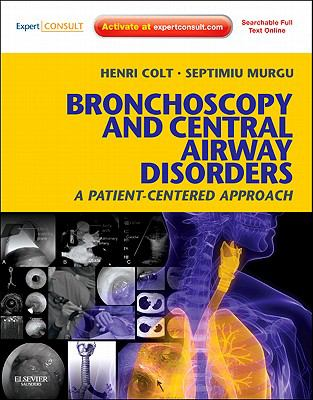 Bronchoscopy and Central Airway Disorders: A Patient-Centered Approach: Expert Consult Online and Print 9781455703203