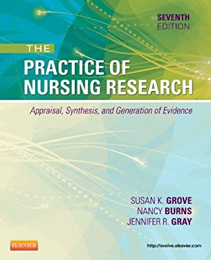The Practice of Nursing Research: Appraisal, Synthesis, and Generation of Evidence 9781455707362